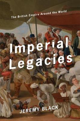 Imperial Legacies: The British Empire Around the World (Hardback)