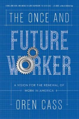 The Once and Future Worker: A Vision for the Renewal of Work in America (Paperback)