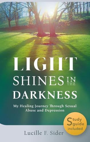 Light Shines in the Darkness, Hardcover: My Healing Journey Through Sexual Abuse and Depression (Hardback)