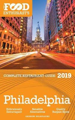 Philadelphia - 2019 - The Food Enthusiast's Complete Restaurant Guide (Paperback)