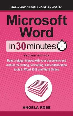 Microsoft Word In 30 Minutes (Second Edition): Make a bigger impact with your documents and master the writing, formatting, and collaboration tools in Word 2019 and Word Online (Hardback)