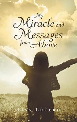 My Miracle and Messages from Above (Hardback)