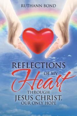 Reflections of My Heart Through Jesus Christ, Our Only Hope (Paperback)