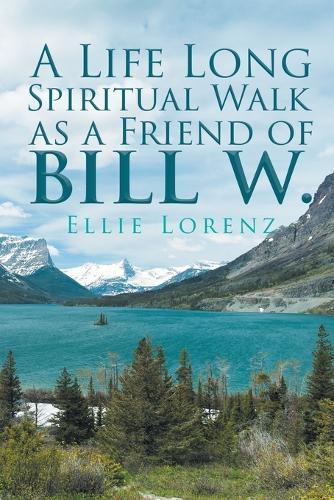 A Life Long Spiritual Walk as a Friend of Bill W. (Paperback)