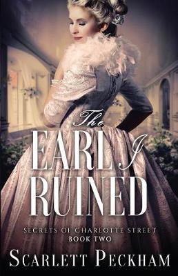 The Earl I Ruined - Secrets of Charlotte Street 2 (Paperback)