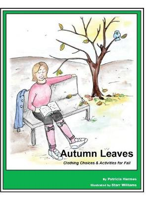 Story Book 4 Autumn Leaves: Clothing Choices & Activities for Fall - Story Book for Social Needs 4 (Hardback)