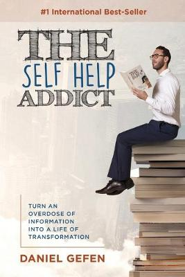The Self Help Addict: Turn an Overdose of Information Into a Life of Transformation (Paperback)