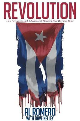 Revolution: How the Castros Lied, Cheated, and Murdered Their Way Into Power (Paperback)