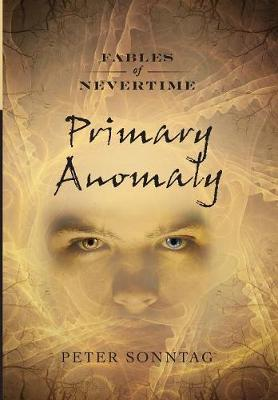 Primary Anomaly - Fables of Nevertime 1 (Hardback)