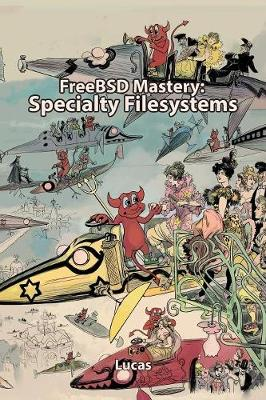 FreeBSD Mastery: Specialty Filesystems - It Mastery 8 (Paperback)