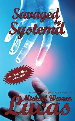 Savaged by Systemd: an Erotic Unix Encounter (Paperback)