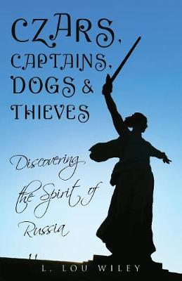 Czars, Captains, Dogs, and Thieves: Discovering the Spirit of Russia (Paperback)