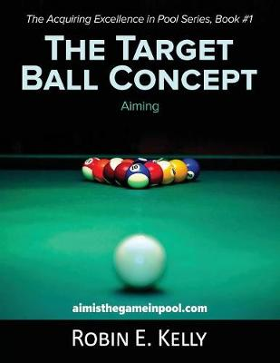 The Target Ball Concept (Black & White) - Acquiring Excellence in Pool 1 (Paperback)