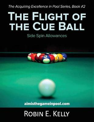 The Flight of the Cue Ball: Side Spin Allowances (Black & White) - Acquiring Excellence in Pool 2 (Paperback)