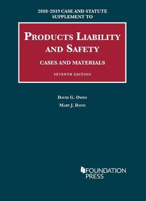 Products Liability and Safety, Cases and Materials, 2018-2019 Case and Statute Supplement - University Casebook Series (Paperback)