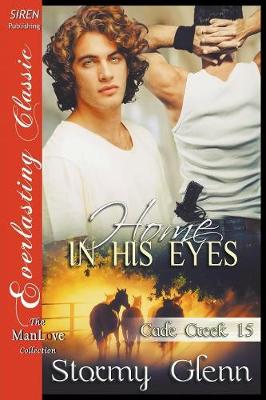 Home in His Eyes [Cade Creek 15] (Siren Publishing: The Stormy Glenn Manlove Collection) (Paperback)