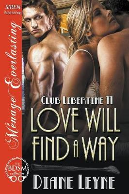 Love Will Find a Way [Club Libertine 11] (Siren Publishing Menage Everlasting) (Paperback)