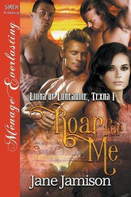 Roar for Me [lions of Lonesome, Texas 1] (Siren Publishing Menage Everlasting) (Paperback)