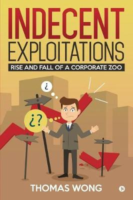 Indecent Exploitations: Rise and Fall of a Corporate Zoo (Paperback)