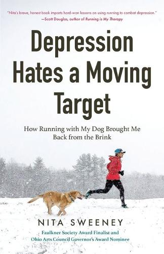 Depression Hates a Moving Target: How Running With My Dog Brought Me Back From the Brink (Running Can Be the Best Therapy for Depression) (Paperback)