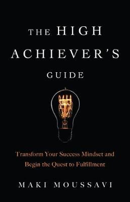 The High Achievers Guide: Transform Your Success Mindset and Begin the Quest to Fulfillment (Paperback)