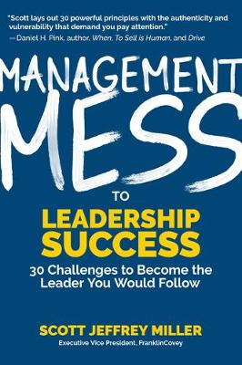 Management Mess to Leadership Success: 30 Challenges to Become the Leader You Would Follow (Wall Street Journal Best Selling Author, Leadership Mentoring & Coaching, Management Science & Skills) - Mess to Success (Hardback)