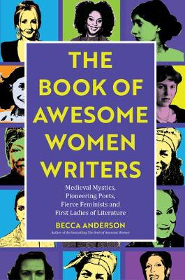 Book of Awesome Women Writers: Medieval Mystics, Pioneering Poets, Fierce Feminists and First Ladies of Literature (Paperback)