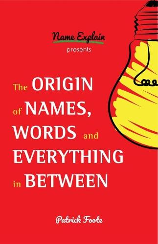 The Origin of Names, Words and Everything in Between (Paperback)