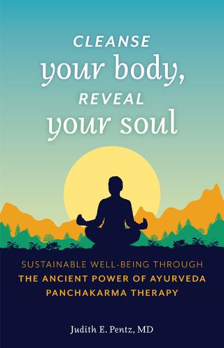Cleanse Your Body, Reveal Your Soul: Sustainable Well-Being Through the Ancient Power of Ayurveda Panchakarma Therapy (Paperback)