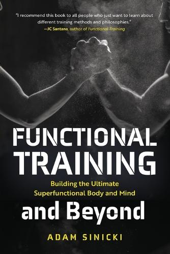 Functional Training and Beyond: Building the Ultimate Superfunctional Body and Mind (Building Muscle and Performance, Weight Training, Men's Health) (Paperback)
