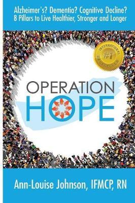 Operation Hope: Alzheimer's? Dementia? Cognitive Decline? 8 Pillars to Healthier, Stronger, Longer (Paperback)