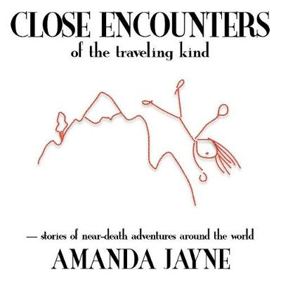 Close Encounters of the Traveling Kind: Stories of near death adventures around the world (Paperback)