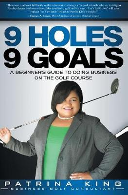 9 Holes 9 Goals: A Beginner's Guide to Doing Business on the Golf Course (Hardback)