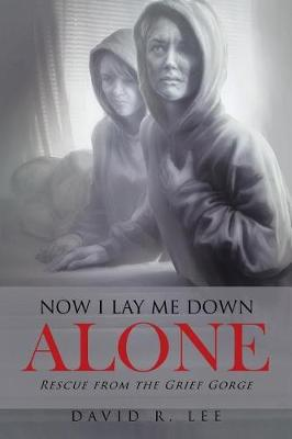 Now I Lay Me Down Alone: Rescue from the Grief Gorge (Paperback)