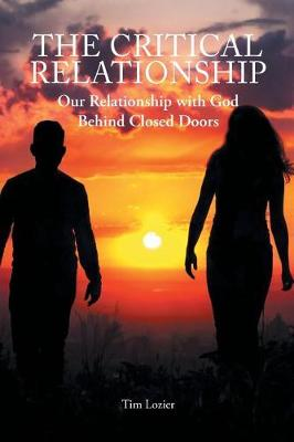 The Critical Relationship: Our Relationship with God Behind Closed Doors (Paperback)