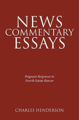 News Commentary Essays - Poignant Responses to Fourth Estate Rancor. (Paperback)