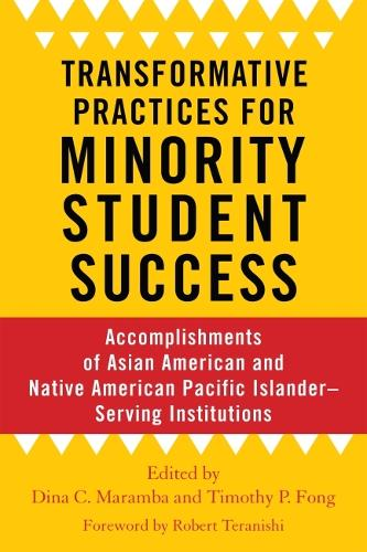 Transformative Practices for Minority Student Success: Accomplishments of Asian American and Native American Pacific Islander-Serving Institutions (Paperback)