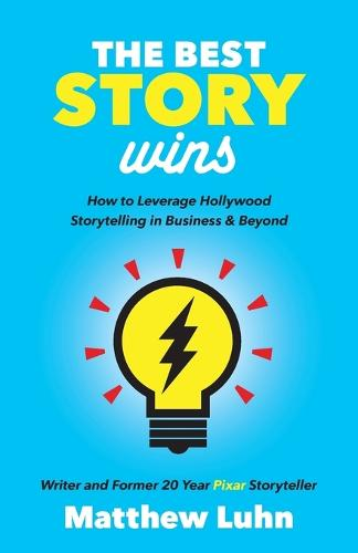Best Story Wins: How to Leverage Hollywood Storytelling in Business and Beyond (Paperback)