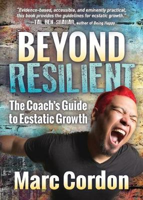 Beyond Resilient: The Coach's Guide to Ecstatic Growth (Paperback)