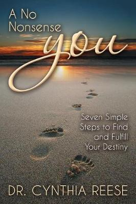 A No Nonsense You: Seven Simple Steps to Find and Fulfill Your Destiny (Paperback)