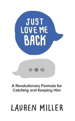 Just Love Me Back: A Revolutionary Formula for Catching and Keeping Him (Paperback)