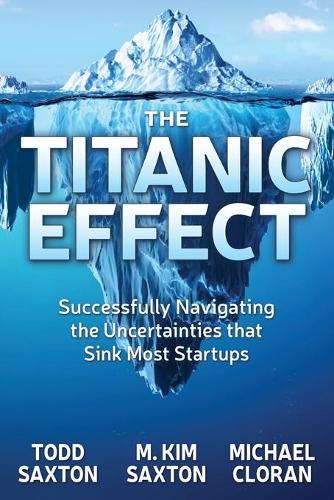 The Titanic Effect: Successfully Navigating the Uncertainties that Sink Most Startups (Paperback)