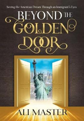 Beyond the Golden Door: Seeing the American Dream through an Immigrant's Eyes (Hardback)