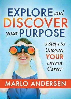 Explore and Discover Your Purpose: 6 Steps to Uncover Your Dream Career (Paperback)