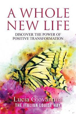 A Whole New Life: Discover the Power of Positive Transformation (Paperback)