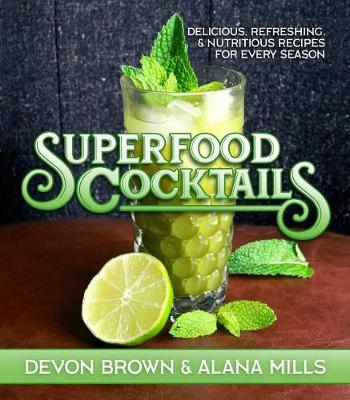 Superfood Cocktails: Delicious, Refreshing, and Nutritious Recipes for Every Season (Hardback)