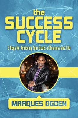 The Success Cycle: 3 Keys for Achieving Your Goals in Business and Life (Hardback)