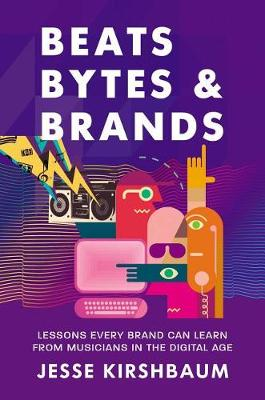 Beats, Bytes, & Brands: Lessons Every Brand Can Learn from Musicians in the Digital Age (Hardback)