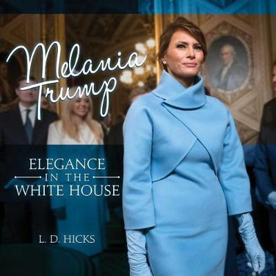 Melania Trump: Elegance in the White House (Hardback)