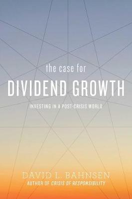 The Case for Dividend Growth: Investing in a Post-Crisis World (Paperback)